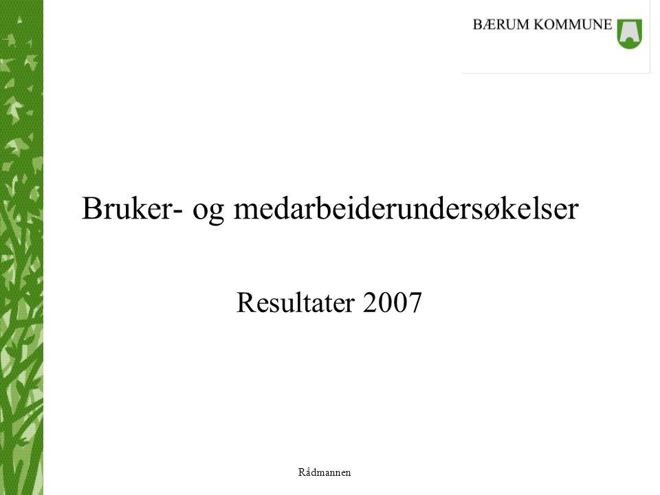 Rådmannen Bruker- og medarbeiderundersøkelser Resultater 2007