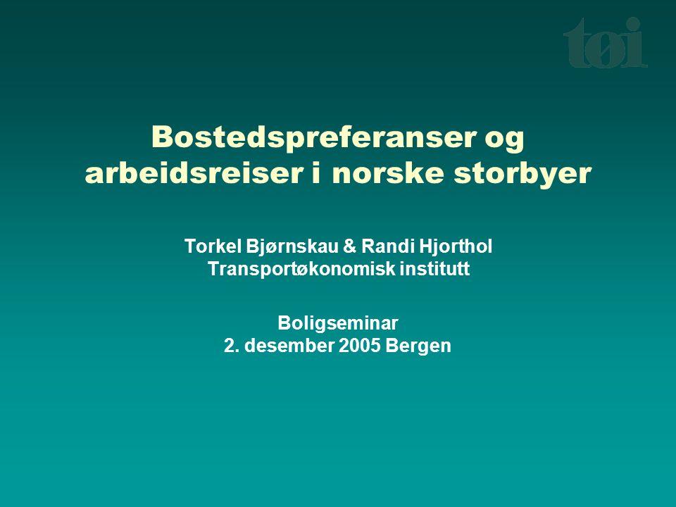 Bostedspreferanser og arbeidsreiser i norske storbyer Torkel Bjørnskau & Randi Hjorthol Transportøkonomisk institutt Boligseminar 2. desember 2005 Ber