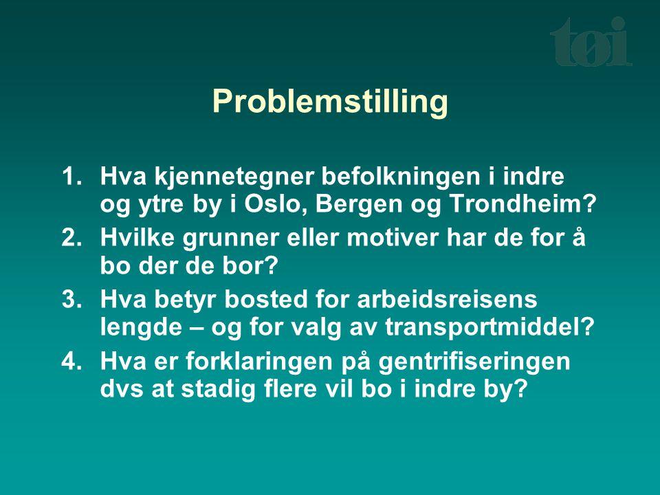 Problemstilling 1.Hva kjennetegner befolkningen i indre og ytre by i Oslo, Bergen og Trondheim? 2.Hvilke grunner eller motiver har de for å bo der de