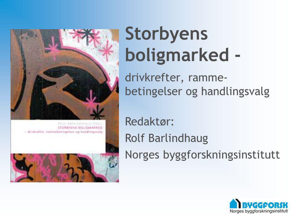 Storbyens boligmarked - drivkrefter, ramme- betingelser og handlingsvalg Redaktør: Rolf Barlindhaug Norges byggforskningsinstitutt
