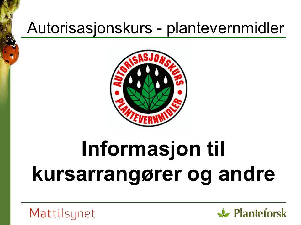 Autorisasjonskurs - plantevernmidler Informasjon til kursarrangører og andre