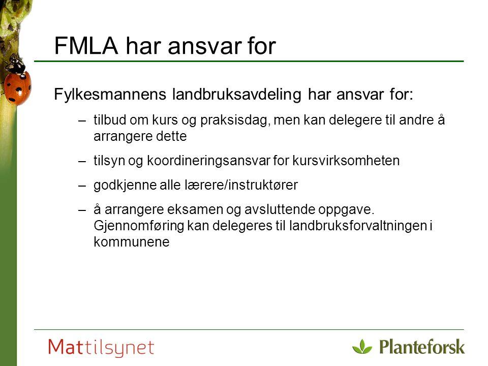 FMLA har ansvar for Fylkesmannens landbruksavdeling har ansvar for: –tilbud om kurs og praksisdag, men kan delegere til andre å arrangere dette –tilsy