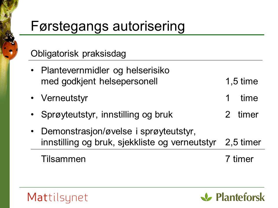 Førstegangs autorisering Obligatorisk praksisdag Plantevernmidler og helserisiko med godkjent helsepersonell 1,5 time Verneutstyr 1 time Sprøyteutstyr