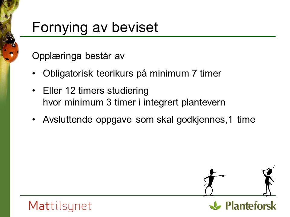 Fornying av beviset Opplæringa består av Obligatorisk teorikurs på minimum 7 timer Eller 12 timers studiering hvor minimum 3 timer i integrert plantev