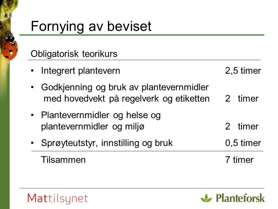 Fornying av beviset Obligatorisk teorikurs Integrert plantevern 2,5 timer Godkjenning og bruk av plantevernmidler med hovedvekt på regelverk og etiket