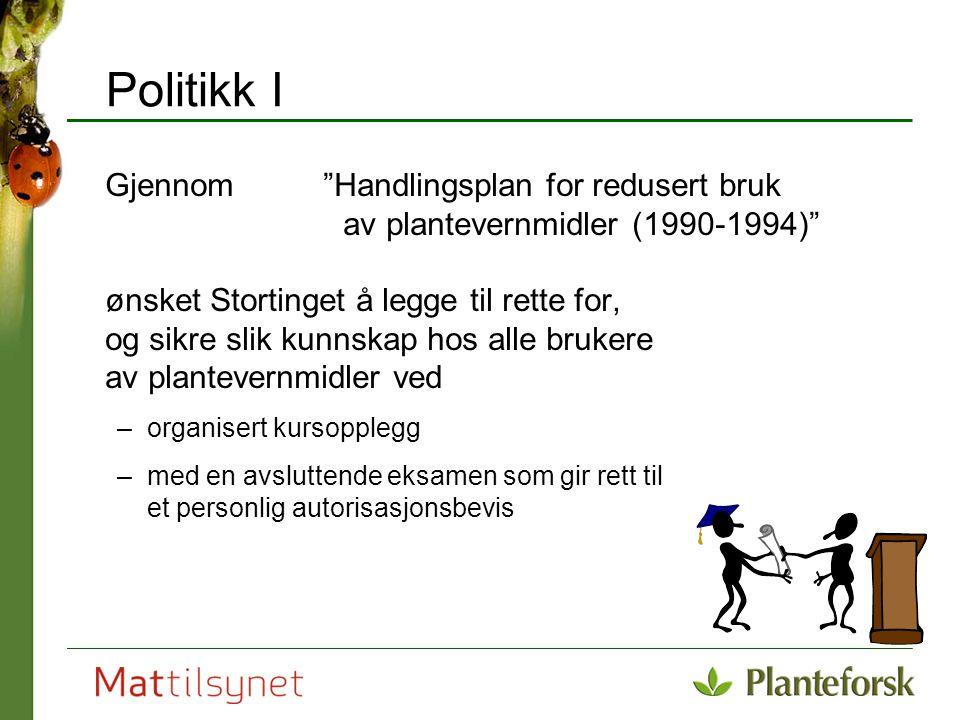 """Politikk I Gjennom """"Handlingsplan for redusert bruk av plantevernmidler (1990-1994)"""" ønsket Stortinget å legge til rette for, og sikre slik kunnskap h"""