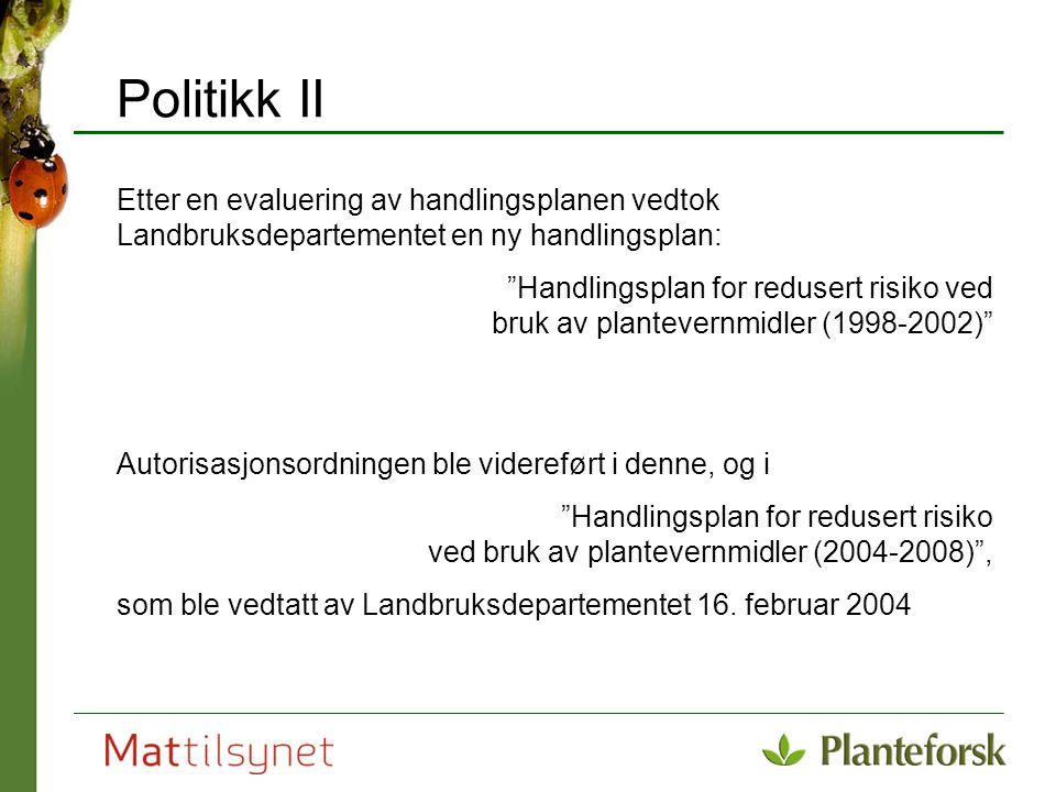 """Politikk II Etter en evaluering av handlingsplanen vedtok Landbruksdepartementet en ny handlingsplan: """"Handlingsplan for redusert risiko ved bruk av p"""