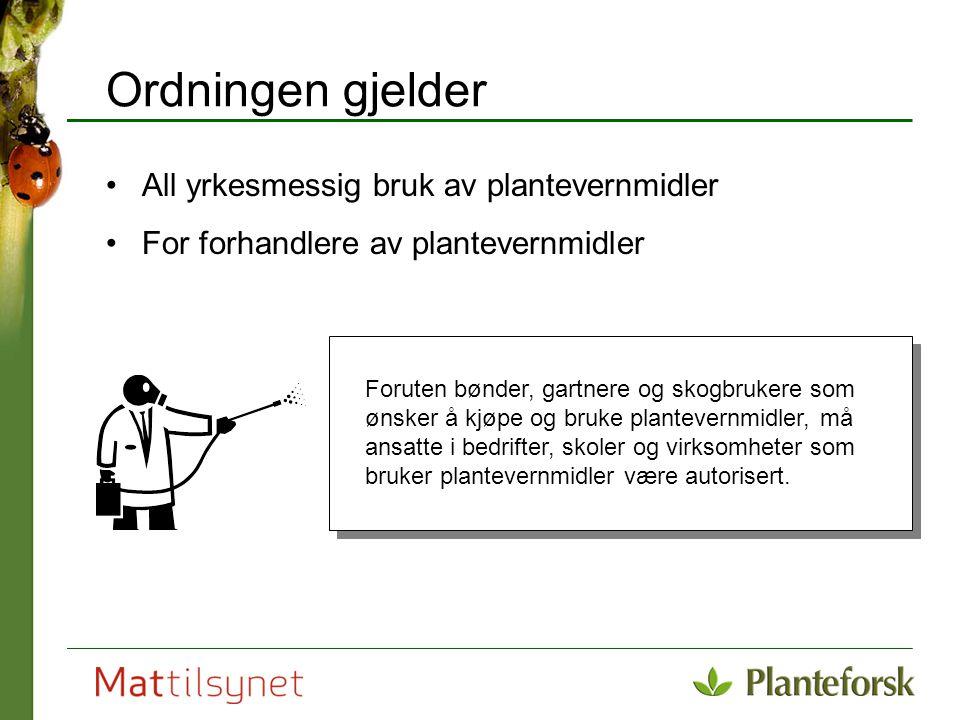 Ordningen gjelder All yrkesmessig bruk av plantevernmidler For forhandlere av plantevernmidler Foruten bønder, gartnere og skogbrukere som ønsker å kj