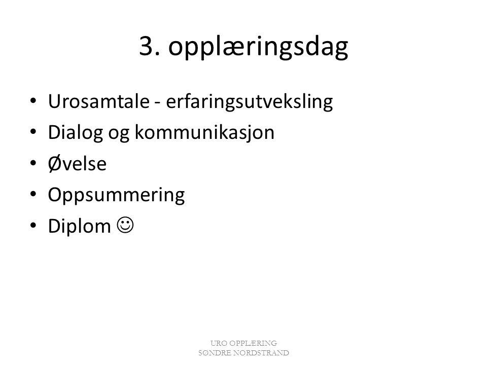 3. opplæringsdag Urosamtale - erfaringsutveksling Dialog og kommunikasjon Øvelse Oppsummering Diplom URO OPPLÆRING SØNDRE NORDSTRAND