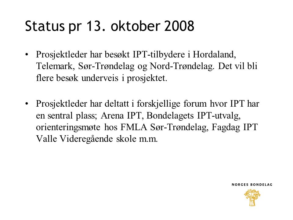 Status pr 13. oktober 2008 Prosjektleder har besøkt IPT-tilbydere i Hordaland, Telemark, Sør-Trøndelag og Nord-Trøndelag. Det vil bli flere besøk unde