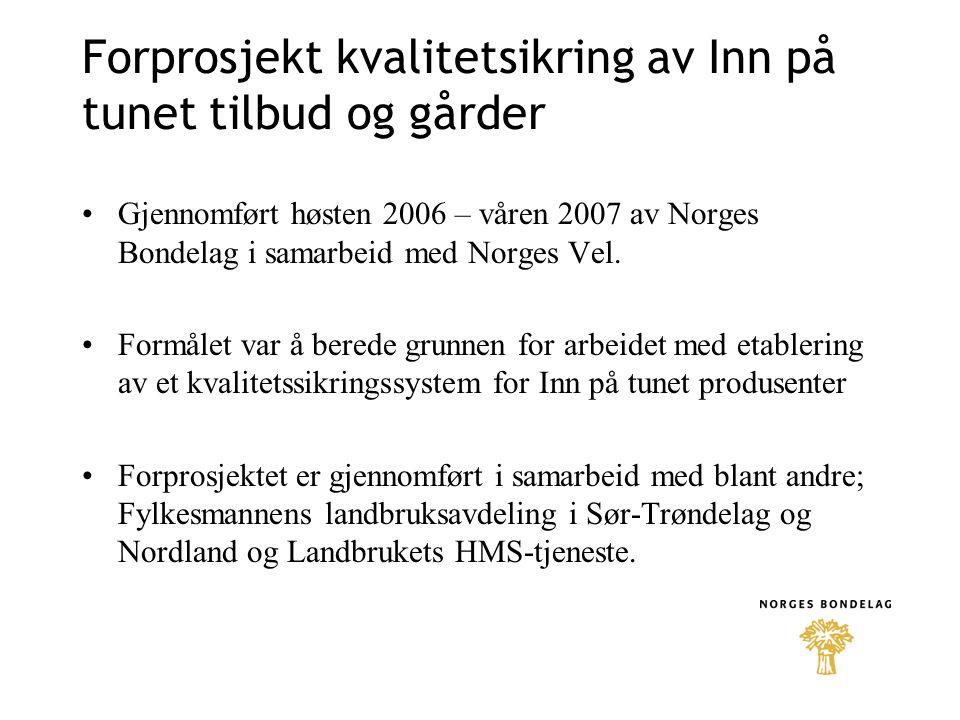 Forprosjekt kvalitetsikring av Inn på tunet tilbud og gårder Gjennomført høsten 2006 – våren 2007 av Norges Bondelag i samarbeid med Norges Vel. Formå