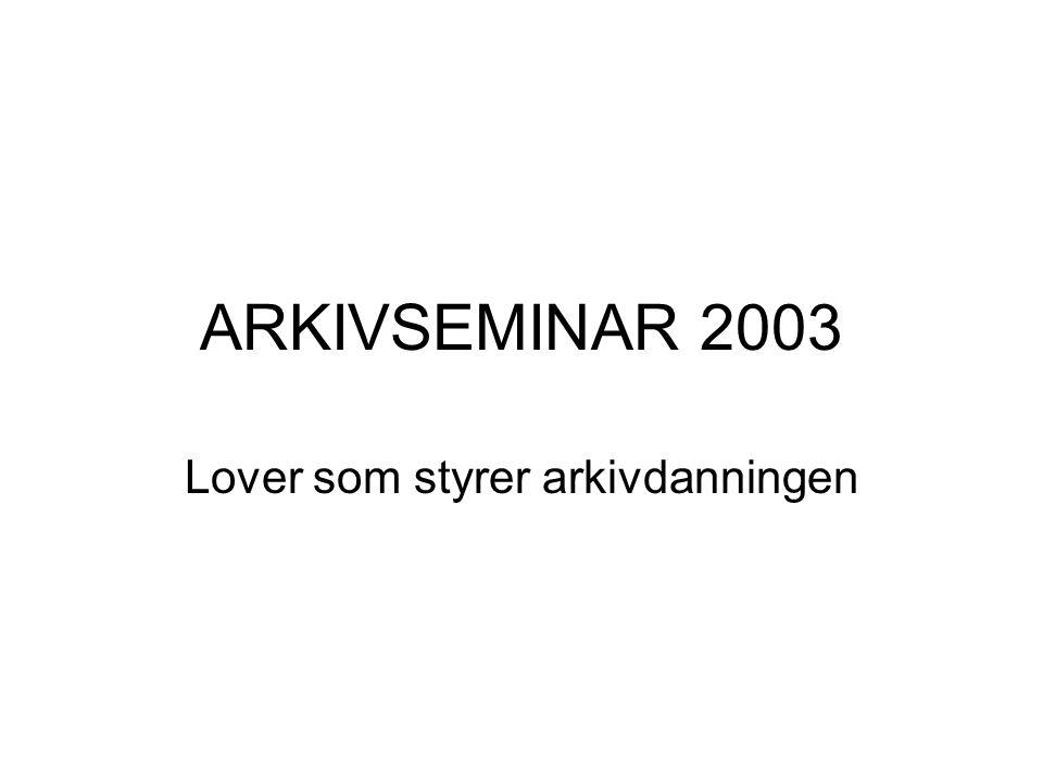 ARKIVSEMINAR 2003 Lover som styrer arkivdanningen