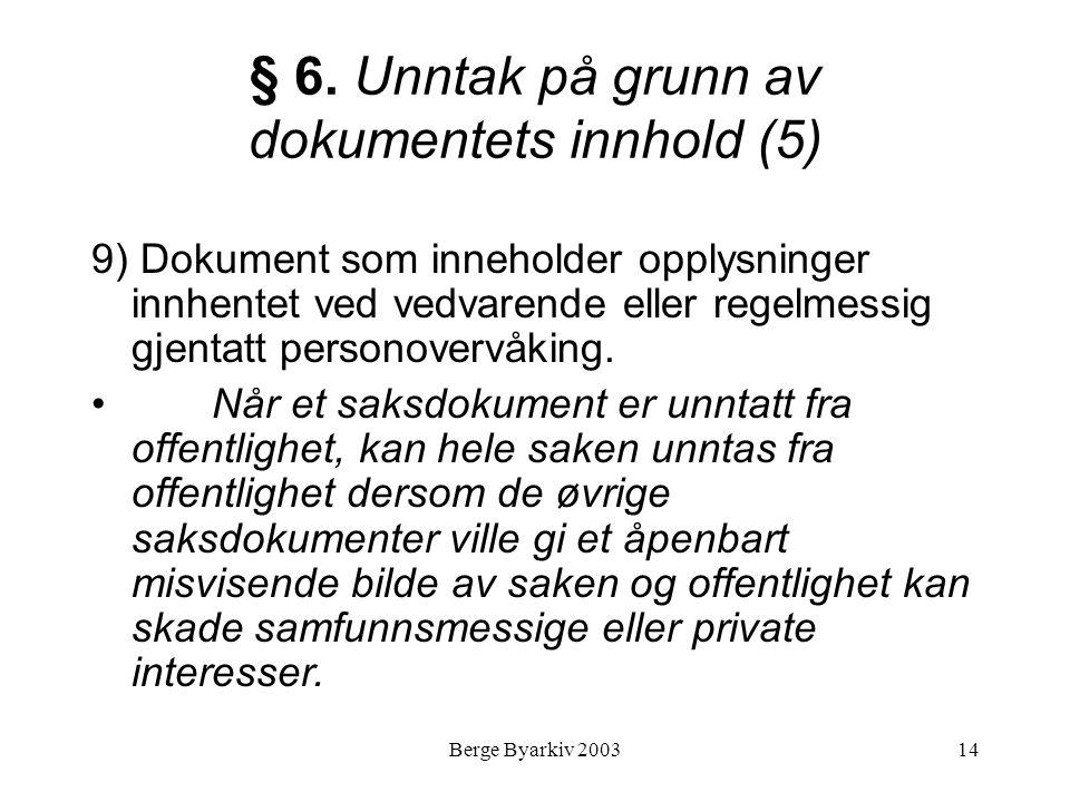 Berge Byarkiv 200314 § 6. Unntak på grunn av dokumentets innhold (5) 9) Dokument som inneholder opplysninger innhentet ved vedvarende eller regelmessi
