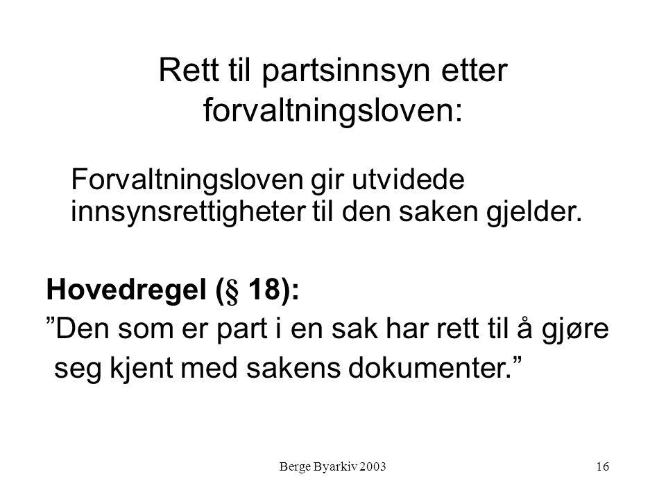 Berge Byarkiv 200316 Rett til partsinnsyn etter forvaltningsloven: Forvaltningsloven gir utvidede innsynsrettigheter til den saken gjelder. Hovedregel