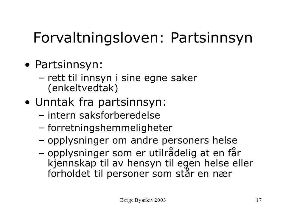 Berge Byarkiv 200317 Forvaltningsloven: Partsinnsyn Partsinnsyn: –rett til innsyn i sine egne saker (enkeltvedtak) Unntak fra partsinnsyn: –intern sak