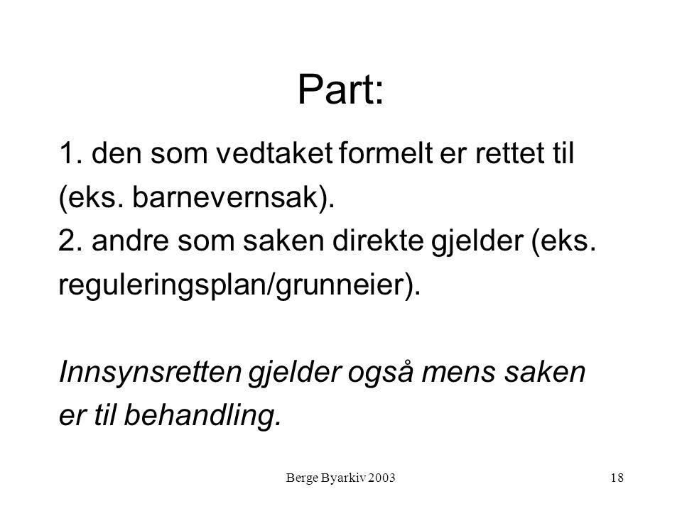 Berge Byarkiv 200318 Part: 1. den som vedtaket formelt er rettet til (eks. barnevernsak). 2. andre som saken direkte gjelder (eks. reguleringsplan/gru