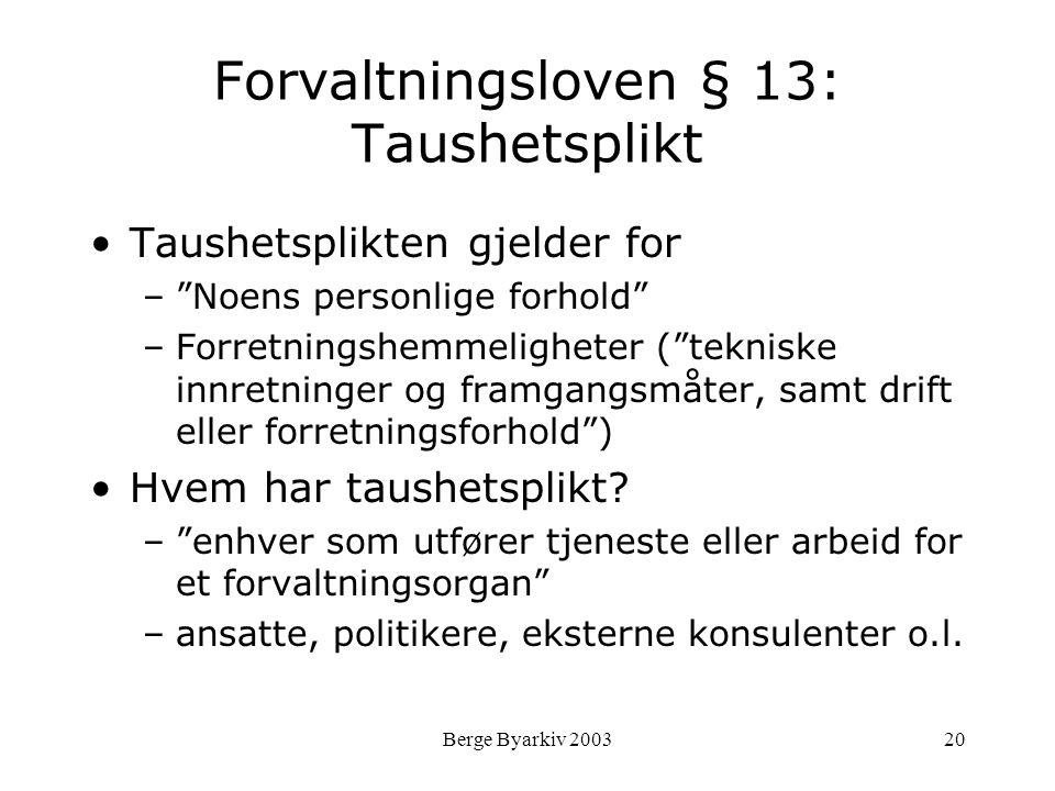 """Berge Byarkiv 200320 Forvaltningsloven § 13: Taushetsplikt Taushetsplikten gjelder for –""""Noens personlige forhold"""" –Forretningshemmeligheter (""""teknisk"""