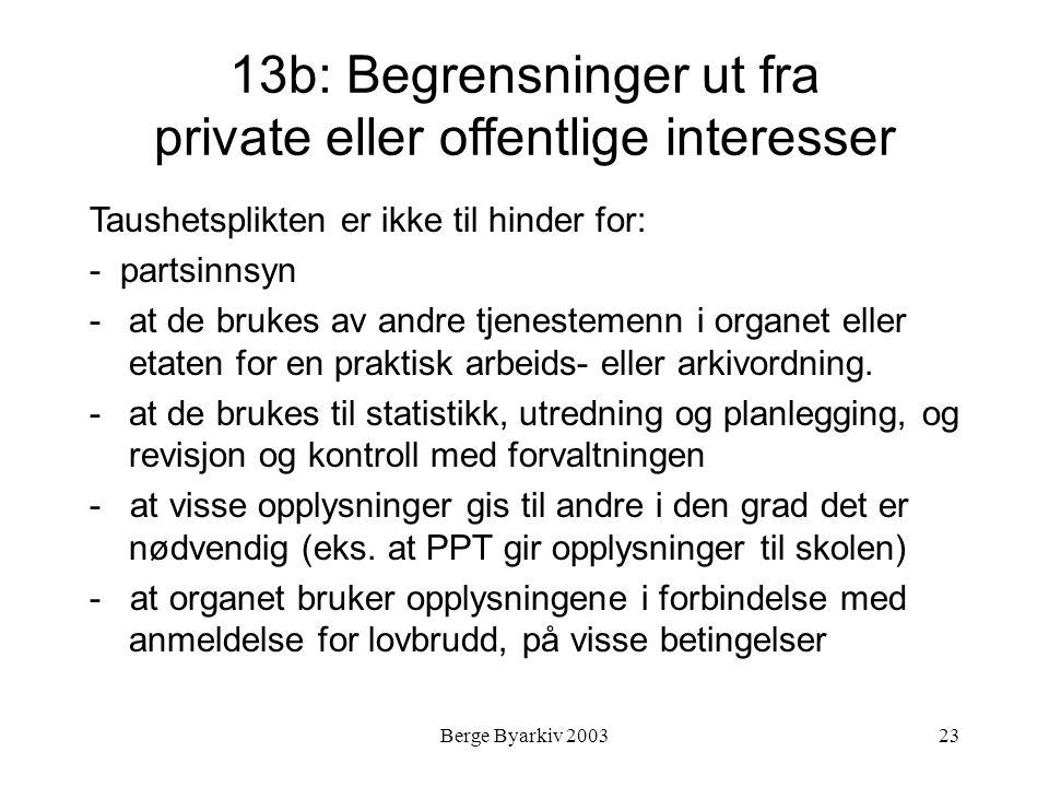 Berge Byarkiv 200323 13b: Begrensninger ut fra private eller offentlige interesser Taushetsplikten er ikke til hinder for: - partsinnsyn -at de brukes