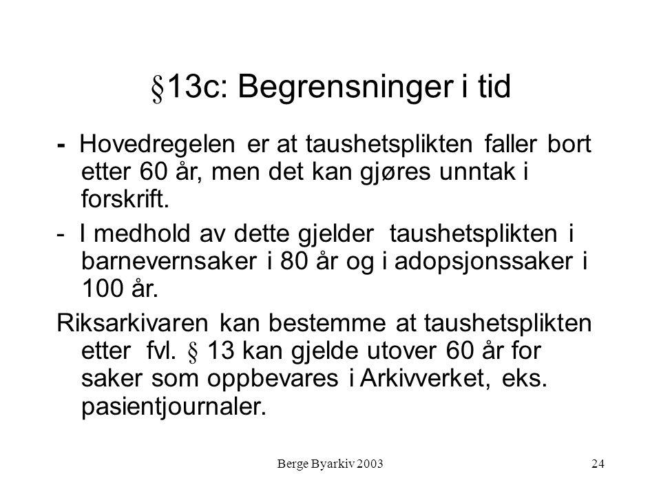Berge Byarkiv 200324 §13c: Begrensninger i tid - Hovedregelen er at taushetsplikten faller bort etter 60 år, men det kan gjøres unntak i forskrift. -