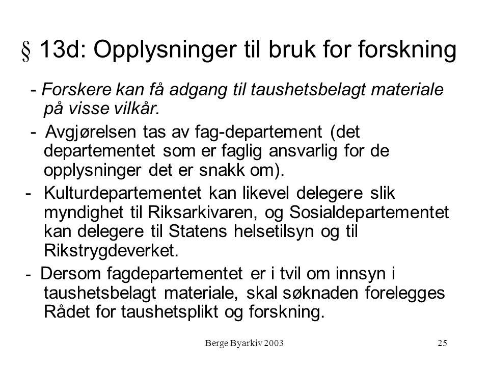 Berge Byarkiv 200325 § 13d: Opplysninger til bruk for forskning - Forskere kan få adgang til taushetsbelagt materiale på visse vilkår. - Avgjørelsen t