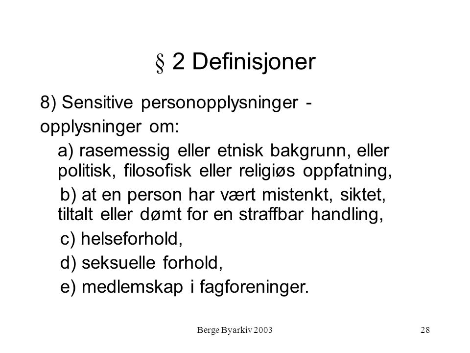 Berge Byarkiv 200328 § 2 Definisjoner 8) Sensitive personopplysninger - opplysninger om: a) rasemessig eller etnisk bakgrunn, eller politisk, filosofi