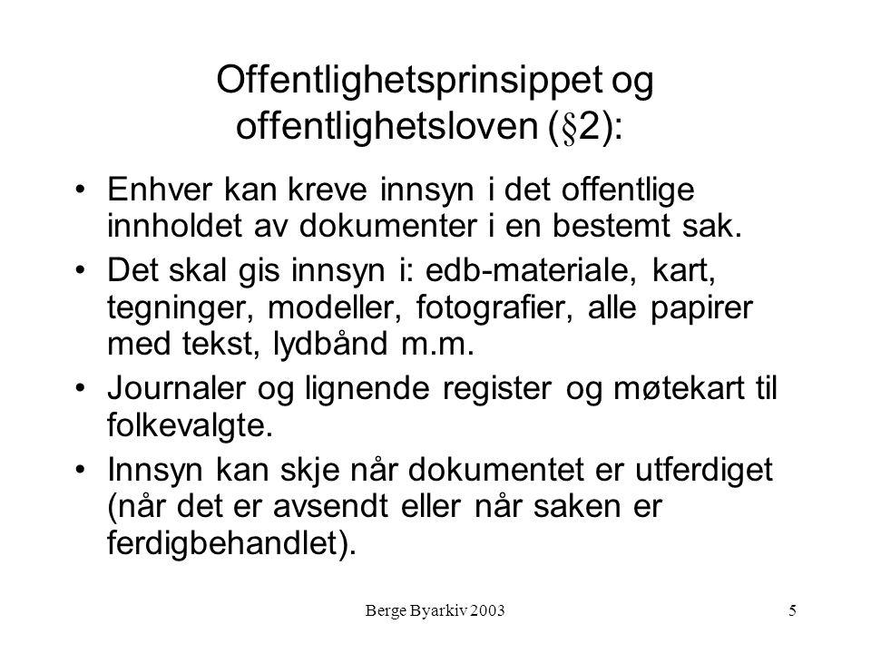 Berge Byarkiv 20035 Offentlighetsprinsippet og offentlighetsloven (§2): Enhver kan kreve innsyn i det offentlige innholdet av dokumenter i en bestemt