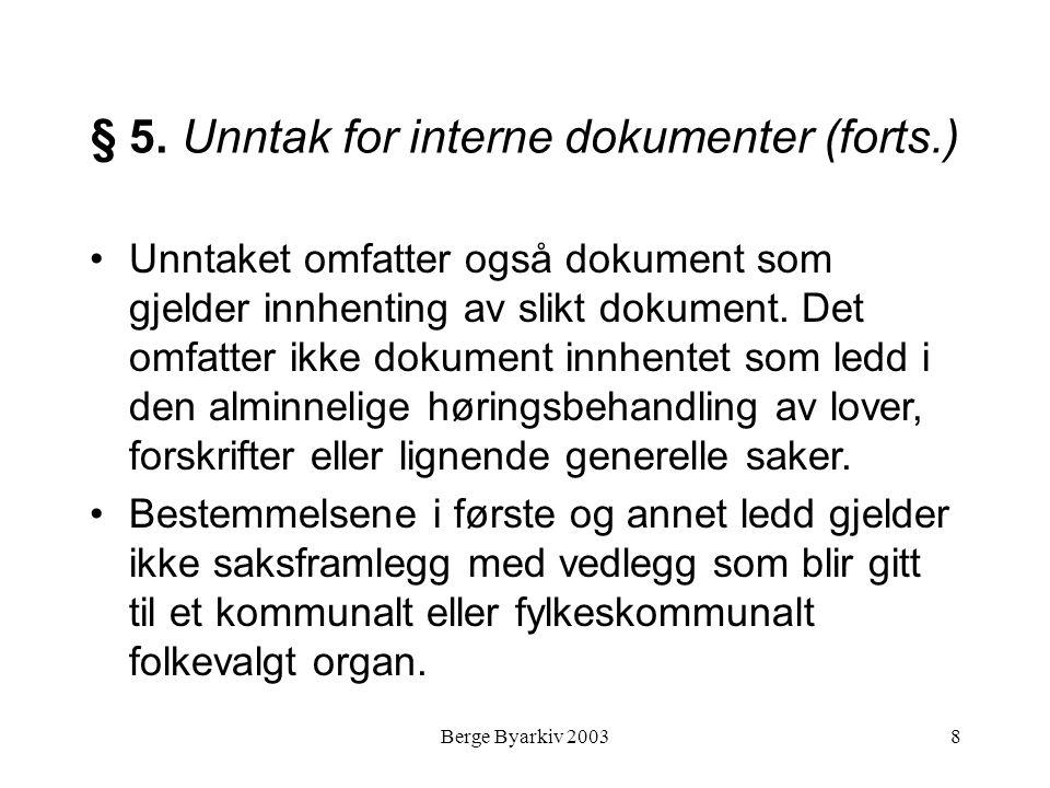 Berge Byarkiv 20038 § 5. Unntak for interne dokumenter (forts.) Unntaket omfatter også dokument som gjelder innhenting av slikt dokument. Det omfatter