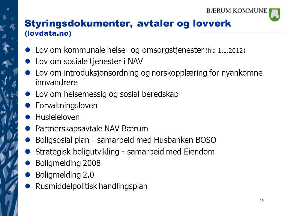 26 Styringsdokumenter, avtaler og lovverk (lovdata.no) lLov om kommunale helse- og omsorgstjenester (fra 1.1.2012) lLov om sosiale tjenester i NAV lLo