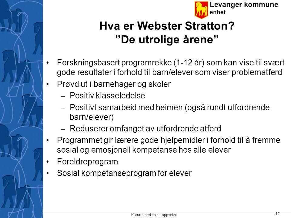 """Levanger kommune enhet Hva er Webster Stratton? """"De utrolige årene"""" Forskningsbasert programrekke (1-12 år) som kan vise til svært gode resultater i f"""