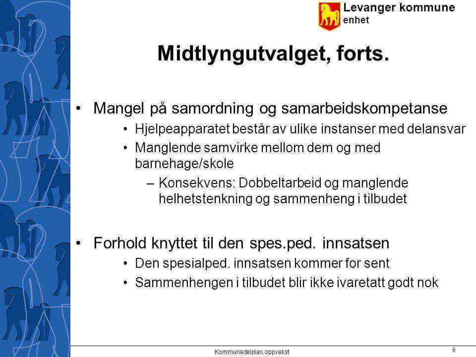 Levanger kommune enhet Midtlyngutvalget, forts. Mangel på samordning og samarbeidskompetanse Hjelpeapparatet består av ulike instanser med delansvar M