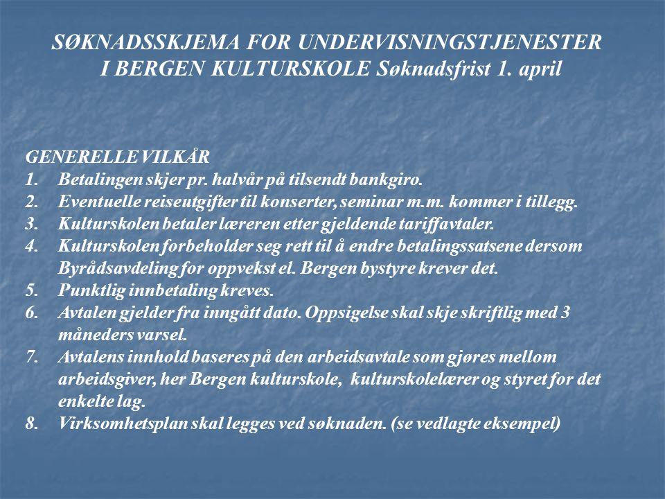 SØKNADSSKJEMA FOR UNDERVISNINGSTJENESTER I BERGEN KULTURSKOLE Søknadsfrist 1. april GENERELLE VILKÅR 1.Betalingen skjer pr. halvår på tilsendt bankgir