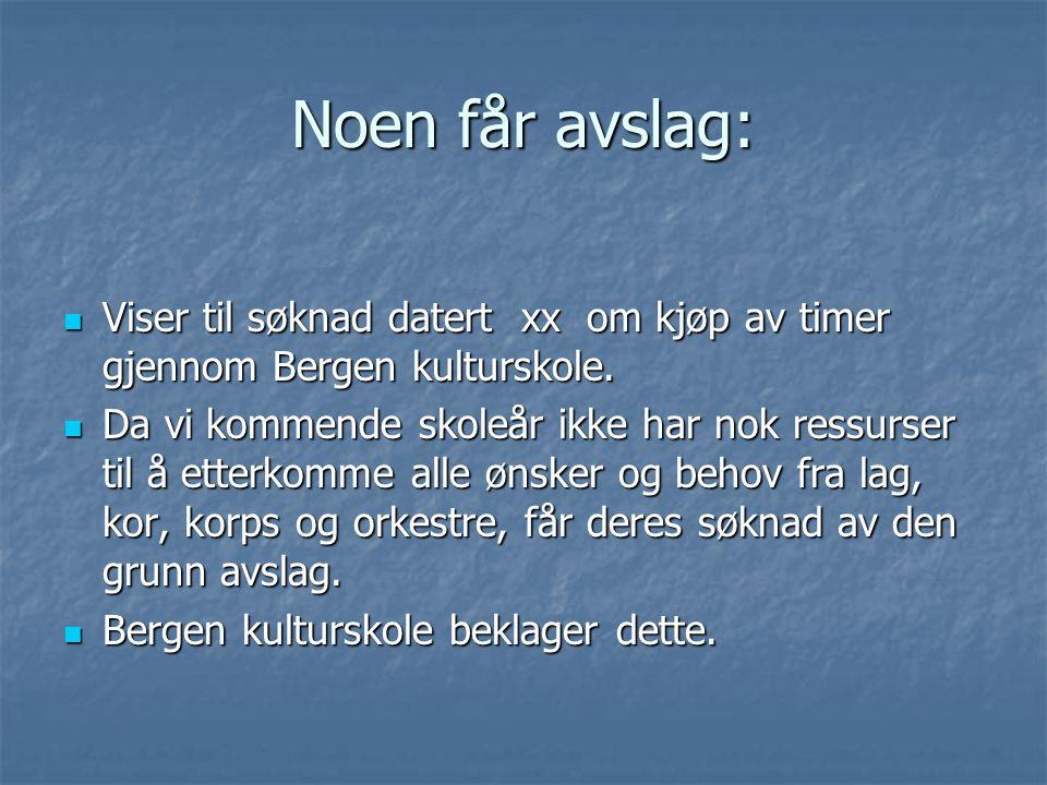 Noen får avslag: Viser til søknad datert xx om kjøp av timer gjennom Bergen kulturskole.