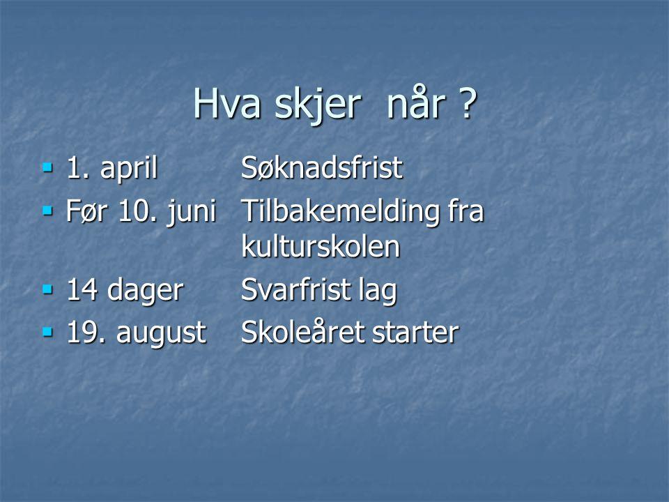 Hva skjer når .  1. april Søknadsfrist  Før 10.