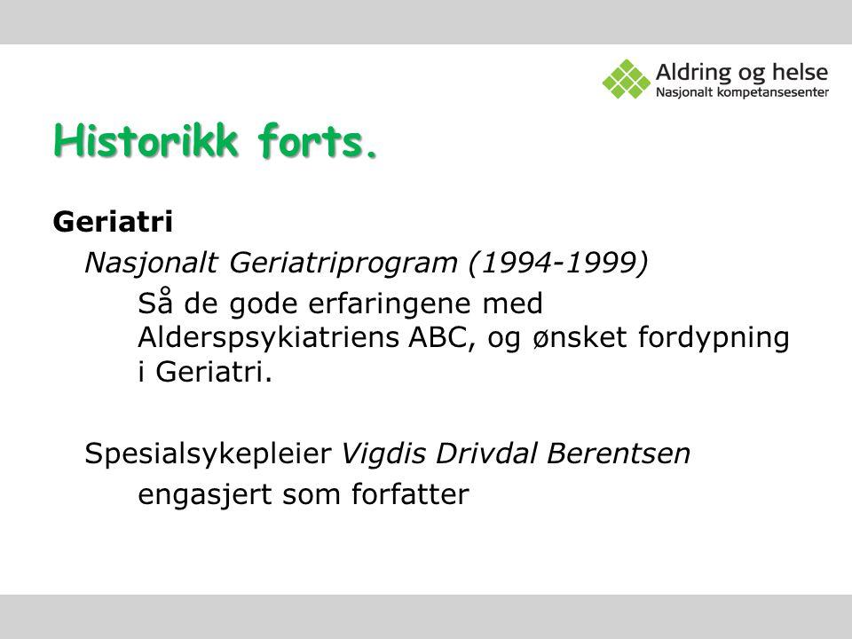 Historikk forts. Geriatri Nasjonalt Geriatriprogram (1994-1999) Så de gode erfaringene med Alderspsykiatriens ABC, og ønsket fordypning i Geriatri. Sp