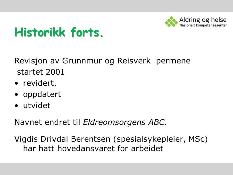 Historikk forts. Revisjon av Grunnmur og Reisverk permene startet 2001 revidert, oppdatert utvidet Navnet endret til Eldreomsorgens ABC. Vigdis Drivda