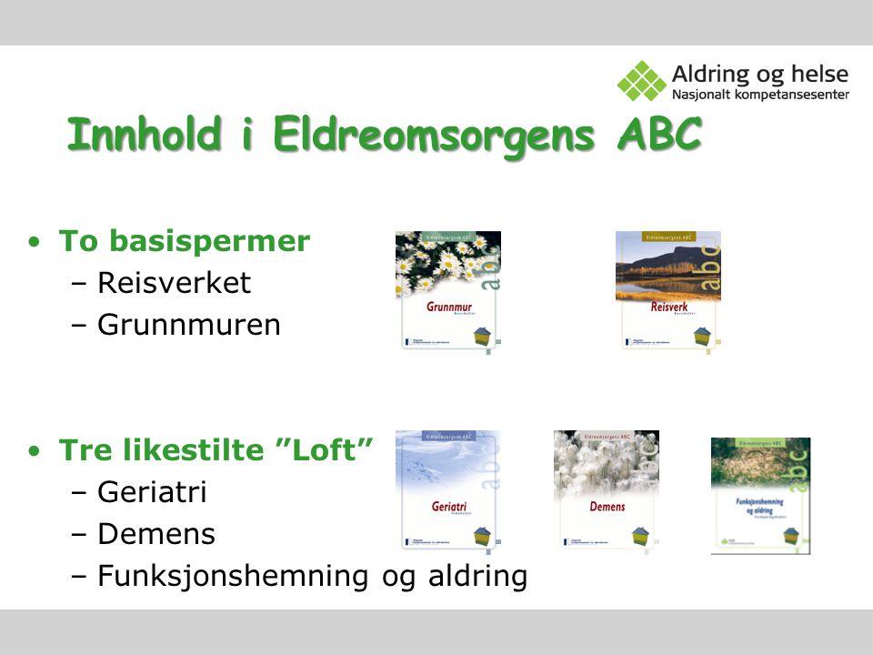 """Innhold i Eldreomsorgens ABC To basispermer –Reisverket –Grunnmuren Tre likestilte """"Loft"""" –Geriatri –Demens –Funksjonshemning og aldring"""
