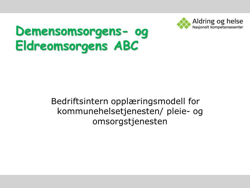 Demensomsorgens- og Eldreomsorgens ABC Bedriftsintern opplæringsmodell for kommunehelsetjenesten/ pleie- og omsorgstjenesten