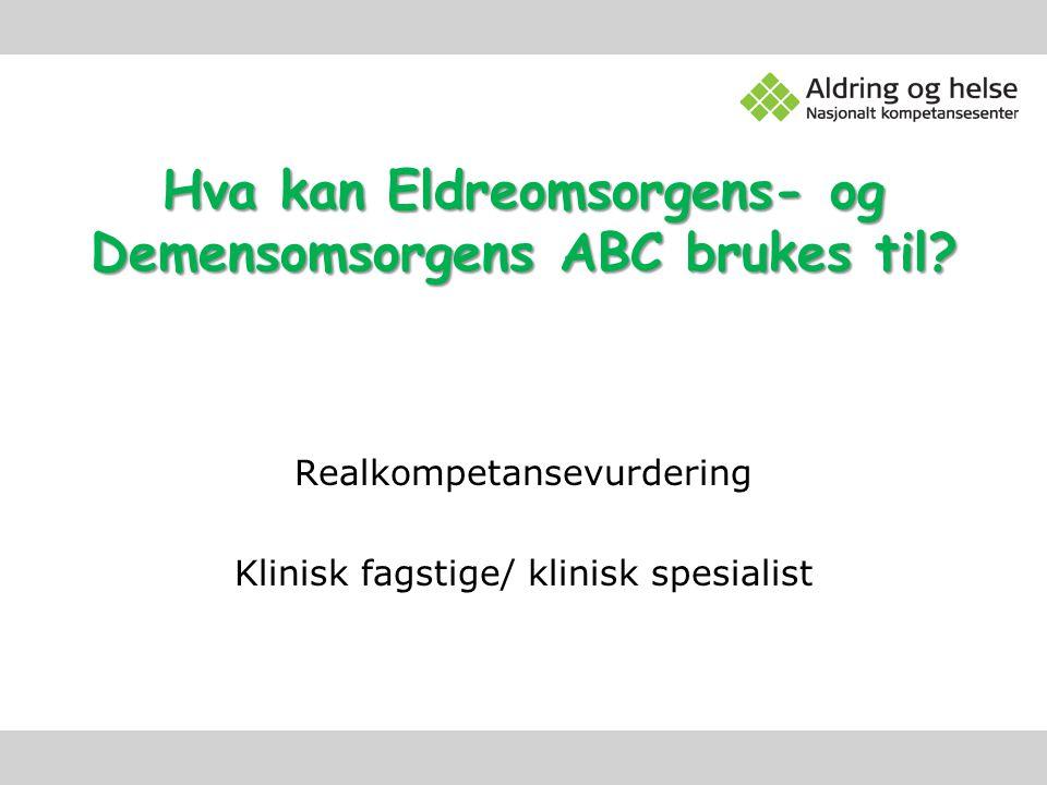 Hva kan Eldreomsorgens- og Demensomsorgens ABC brukes til? Realkompetansevurdering Klinisk fagstige/ klinisk spesialist