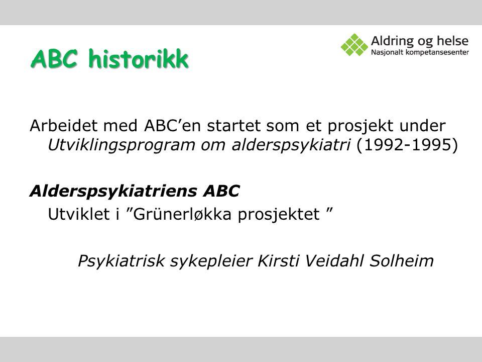 """ABC historikk Arbeidet med ABC'en startet som et prosjekt under Utviklingsprogram om alderspsykiatri (1992-1995) Alderspsykiatriens ABC Utviklet i """"Gr"""