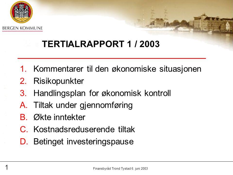 1 Finansbyråd Trond Tystad 6. juni 2003 TERTIALRAPPORT 1 / 2003 1.Kommentarer til den økonomiske situasjonen 2.Risikopunkter 3.Handlingsplan for økono