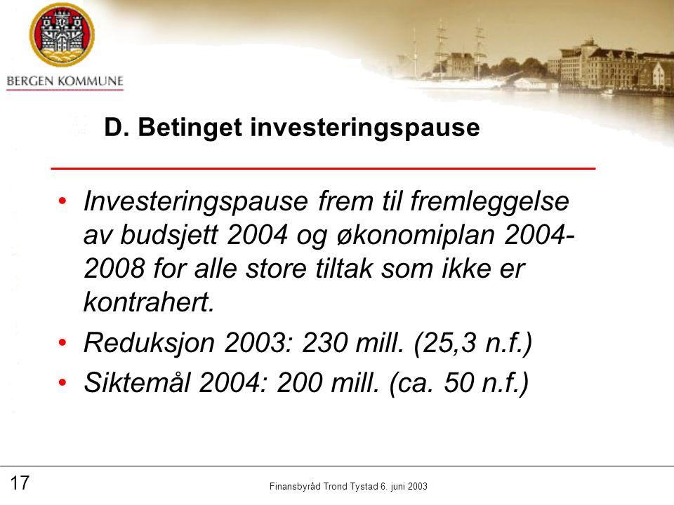 17 Finansbyråd Trond Tystad 6. juni 2003 D.