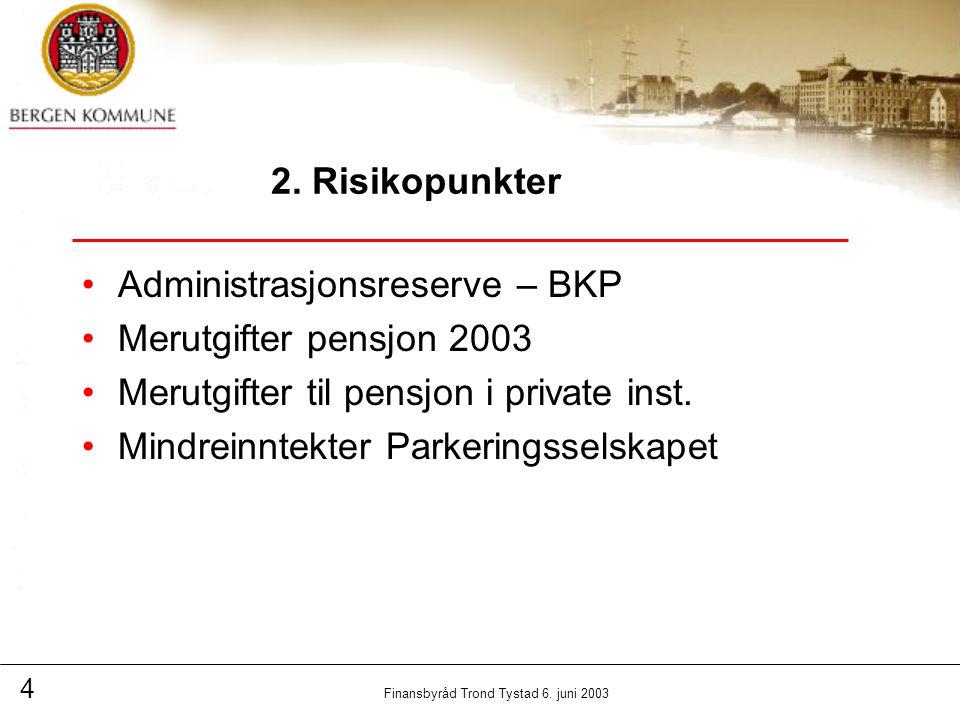 4 Finansbyråd Trond Tystad 6. juni 2003 2.