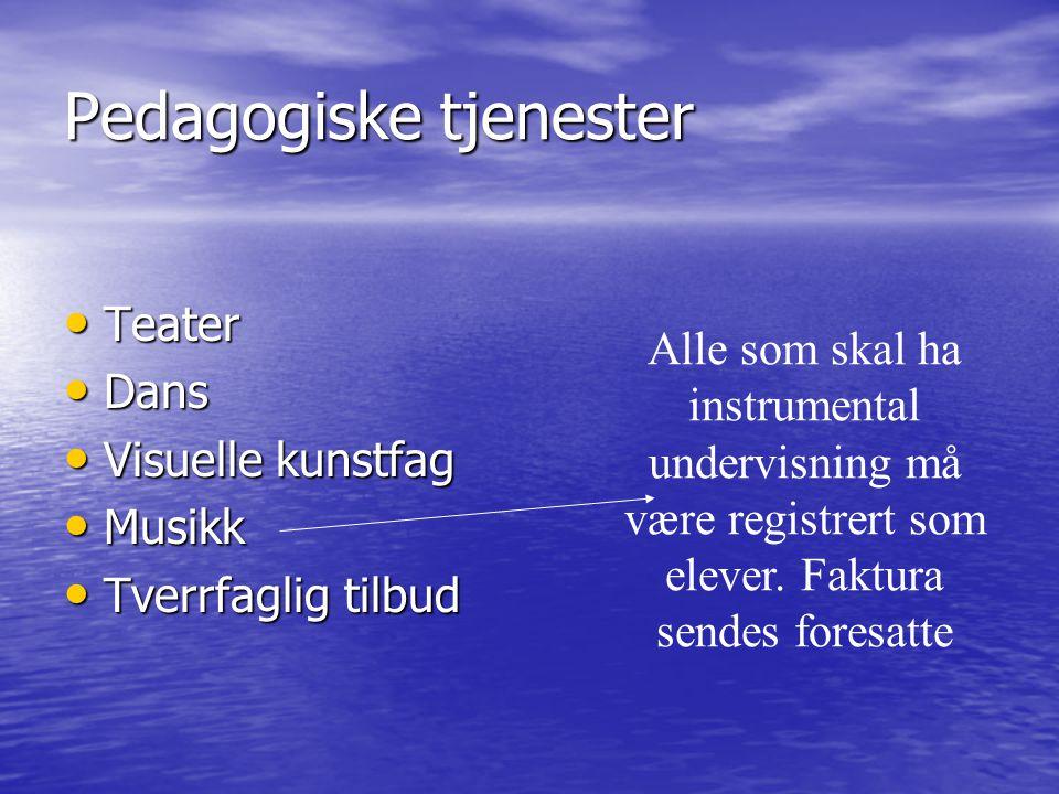 Pedagogiske tjenester Teater Teater Dans Dans Visuelle kunstfag Visuelle kunstfag Musikk Musikk Tverrfaglig tilbud Tverrfaglig tilbud Alle som skal ha instrumental undervisning må være registrert som elever.
