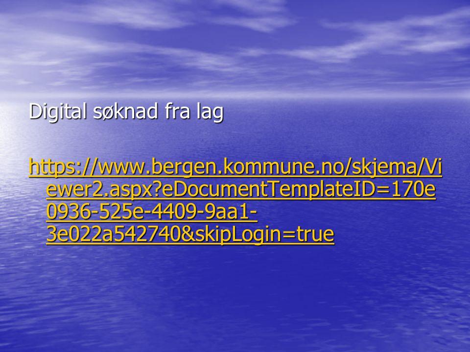 Digital søknad fra lag https://www.bergen.kommune.no/skjema/Vi ewer2.aspx?eDocumentTemplateID=170e 0936-525e-4409-9aa1- 3e022a542740&skipLogin=true https://www.bergen.kommune.no/skjema/Vi ewer2.aspx?eDocumentTemplateID=170e 0936-525e-4409-9aa1- 3e022a542740&skipLogin=true