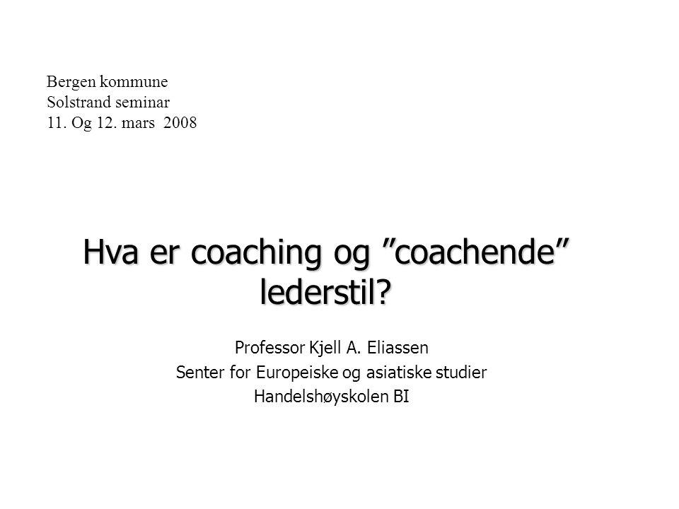 """Bergen kommune Solstrand seminar 11. Og 12. mars 2008 Hva er coaching og """"coachende"""" lederstil? Professor Kjell A. Eliassen Senter for Europeiske og a"""