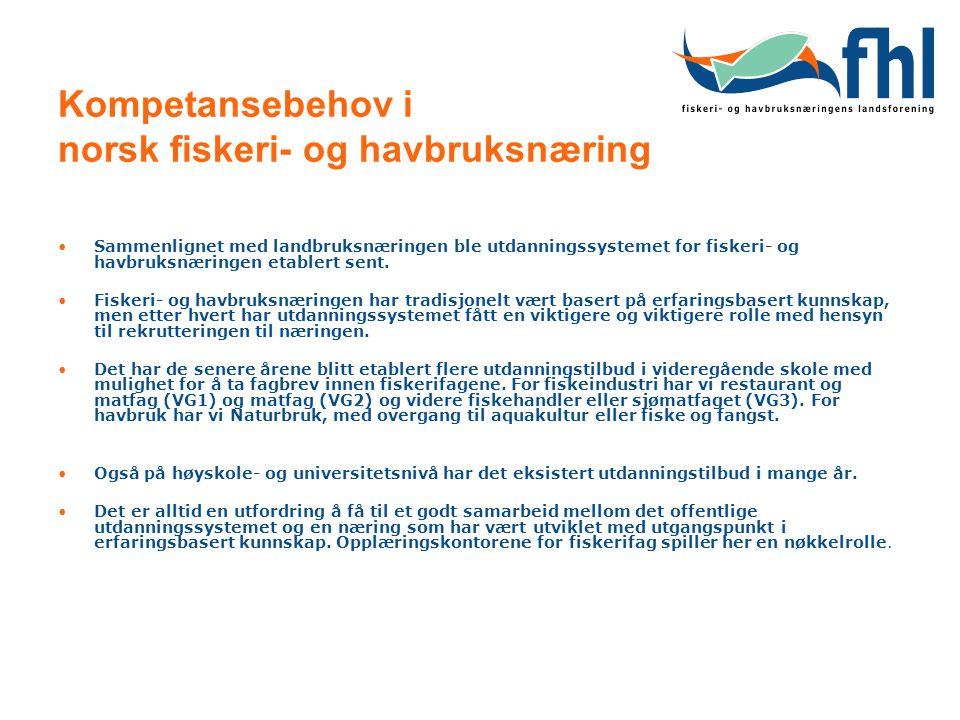 Kompetansebehov i norsk fiskeri- og havbruksnæring Sammenlignet med landbruksnæringen ble utdanningssystemet for fiskeri- og havbruksnæringen etablert sent.