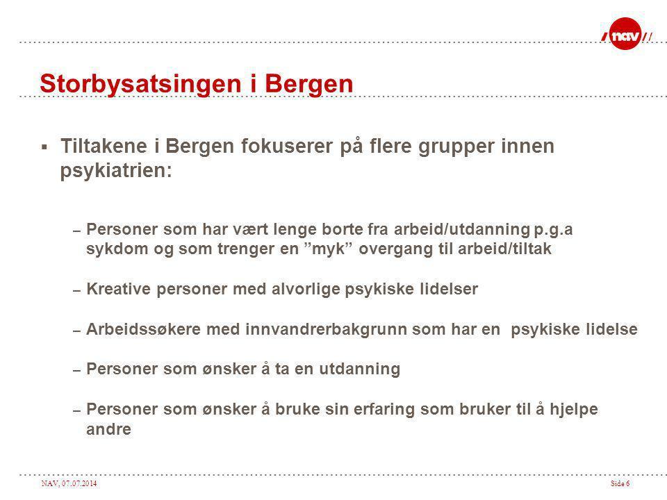 NAV, 07.07.2014Side 6 Storbysatsingen i Bergen  Tiltakene i Bergen fokuserer på flere grupper innen psykiatrien: – Personer som har vært lenge borte