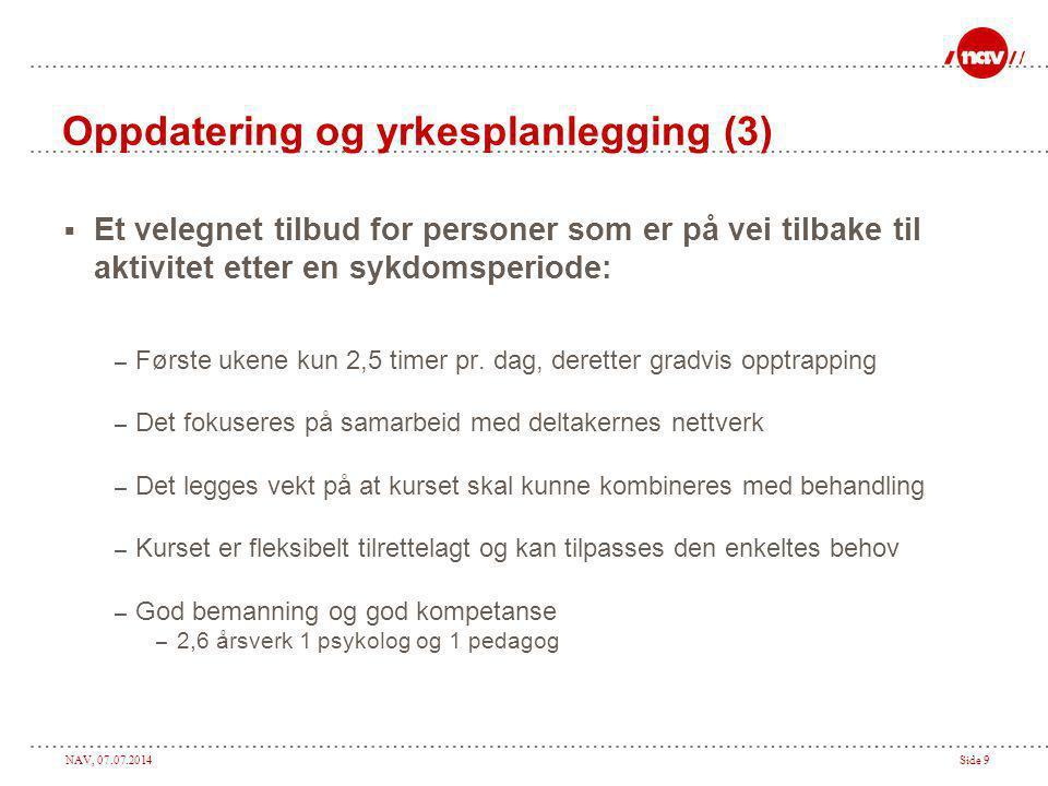 NAV, 07.07.2014Side 9 Oppdatering og yrkesplanlegging (3)  Et velegnet tilbud for personer som er på vei tilbake til aktivitet etter en sykdomsperiod