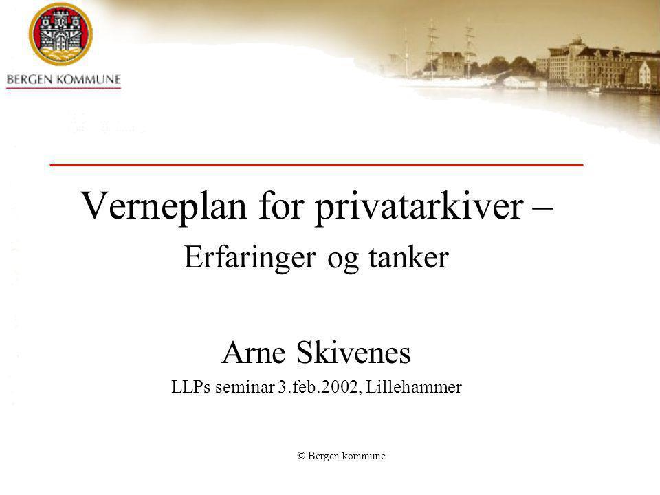 © Bergen kommune Erfaringer - Hordalandsundersøkelsen 1980-85 –Resultater –Metoder –Evaluering Verneplanarbeid 1985 - 90 Lokalhistorisk Arkiv i Bergen 1987 – dd.