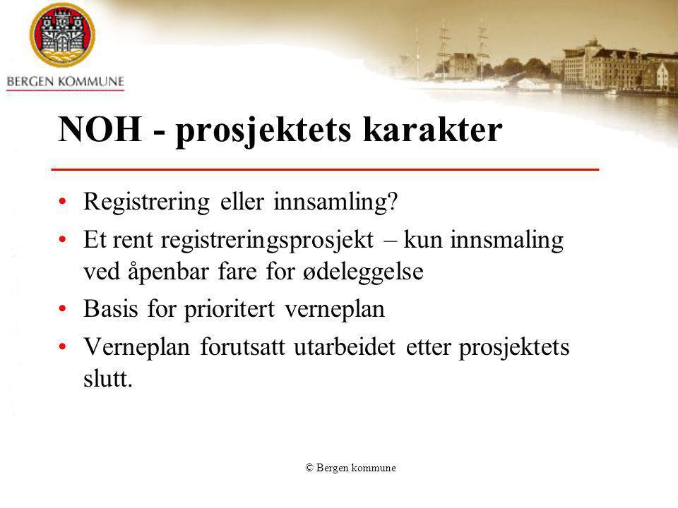 © Bergen kommune NOH - prosjektets karakter Registrering eller innsamling? Et rent registreringsprosjekt – kun innsmaling ved åpenbar fare for ødelegg